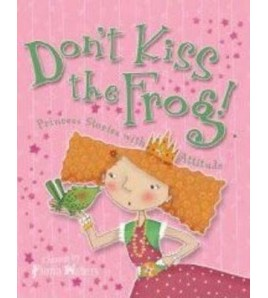Don't Kiss The Frog!:...