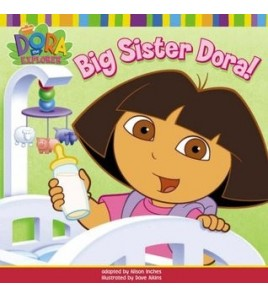 Big Sister Dora!. Adapted...