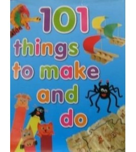 101 Things To Make And Do