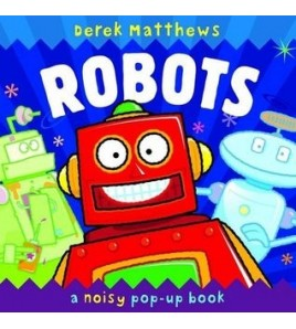 Robots: A Noisy Pop-up Book