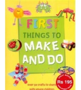 First Things To Make and Do